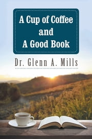 A Cup of Coffee and a Good Book ebook by Dr. Glenn A. Mills