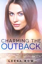 Charming the Outback ebook by Leesa Bow