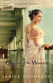 Queen of the Waves: Titanic ebook by Janice Thompson
