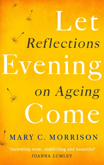 Let Evening Come - Reflections on Ageing ebook by Mary C. Morrison