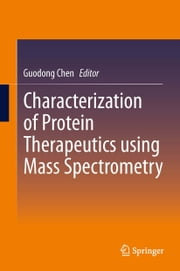 Characterization of Protein Therapeutics using Mass Spectrometry ebook by
