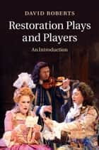 Restoration Plays and Players - An Introduction ebook by David Roberts
