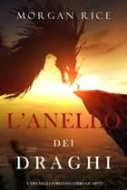 L'anello dei draghi (L'era degli stregoni—Libro quarto) ebook by Morgan Rice