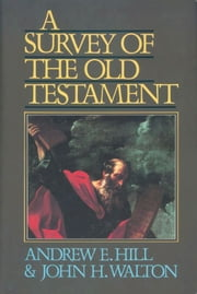 A Survey of the Old Testament ebook by Andrew E. Hill,John H. Walton