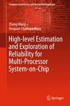 High-level Estimation and Exploration of Reliability for Multi-Processor System-on-Chip ebook by Zheng Wang, Anupam Chattopadhyay