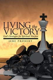 Living the Victory - God's Strategies for Spiritual Warfare ebook by Jere Probert