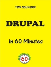 Drupal In 60 Minutes ebook by Timi Ogunjobi