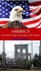 America: We Have the Country We Need ebook by mark mullen