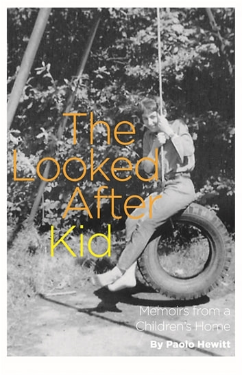 The Looked After Kid, Revised Edition - My Life in a Children's Home ebook by Paolo Hewitt