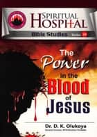 The Power of the Blood of Jesus, Spiritual Hospital - Bible Studies Series 24 ebook by Dr. D. K. Olukoya