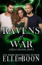 Jaklyn's Saviors - Ravens of War, #3 ebook by Elle Boon
