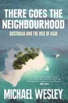 There Goes the Neighbourhood ebook by Michael Wesley