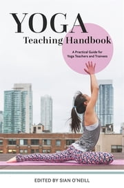 Yoga Teaching Handbook - A Practical Guide for Yoga Teachers and Trainees ebook by Lizzie Lasater, Liz Lark, Natasha Moutran,...