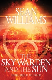 The Sky Warden and the Sun - Second Book of the Change ebook by Sean Williams