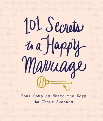 101 Secrets to a Happy Marriage - Real Couples Share Keys to Their Success ebook by Thomas Nelson