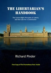 The Libertarian's Handbook: The Centre-Right Principles of Liberty and the Case for a Constitution ebook by Richard Pinder