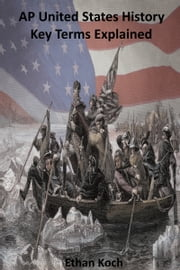 AP United States History Key Terms Explained ebook by Ethan Koch