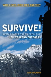 Survive! - Remarkable Tales from the New Zealand Outdoors ebook by Carl Walrond