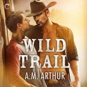 Wild Trail audiobook by A.M. Arthur