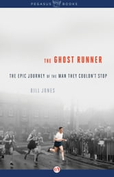 The Ghost Runner - The Epic Journey of the Man They Couldn't Stop ebook by Bill Jones