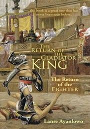 The Return of the Gladiator King - The Return of the Fighter ebook by Lanre Ayanlowo