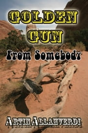Golden Gun From Somebody ebook by Artin Allahverdi