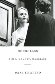 Hourglass - Time, Memory, Marriage ebook by Dani Shapiro