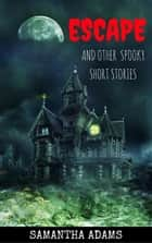Escape and other Spooky Stories ebook by Samantha Adams