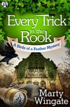 Every Trick in the Rook - A Birds of a Feather Mystery eBook by Marty Wingate