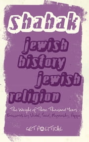 Jewish History, Jewish Religion - The Weight of Three Thousand Years ebook by Israel Shahak