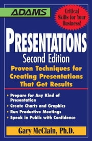 Presentations: Proven Techniques for Creating Presentations That Get Results ebook by Gary R. McClain