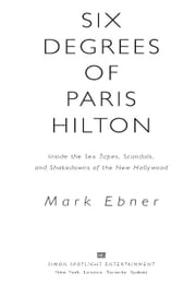Six Degrees of Paris Hilton - Inside the Sex Tapes, Scandals, and Shakedowns of the New Hollywood ebook by Mark Ebner