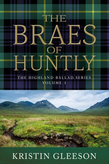 The Braes of Huntly ebook by Kristin Gleeson