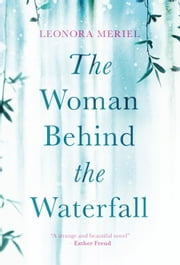 The Woman Behind the Waterfall eBook by Leonora Meriel