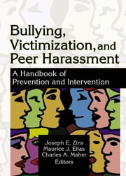 Bullying, Victimization, and Peer Harassment - A Handbook of Prevention and Intervention ebook by Charles A Maher,Joseph Zins,Maurice Elias