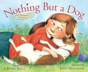 Nothing But a Dog ebook by Bobbi Katz,Jane Manning