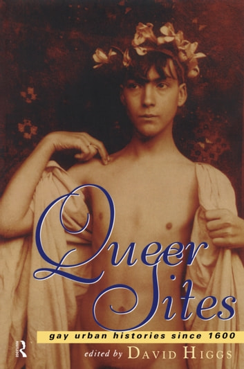 Queer Sites - Gay Urban Histories Since 1600 ebook by