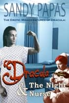 Dracula And The Night Nurse - The Erotic Misadventures Of Dracula ebook by Sandy Papas