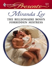 The Billionaire Boss's Forbidden Mistress - A Billionaire Romance ebook by Miranda Lee