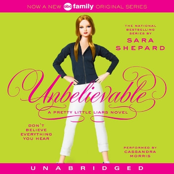 Pretty Little Liars #4: Unbelievable audiobook by Sara Shepard