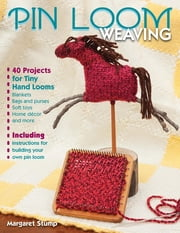 Pin Loom Weaving - 40 Projects for Tiny Hand Looms ebook by Margaret Stump