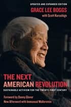 The Next American Revolution - Sustainable Activism for the Twenty-First Century ebook by Grace Lee Boggs, Scott Kurashige
