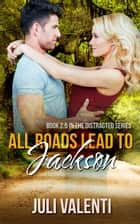 All Roads Lead to Jackson (Distracted #2.5) ebook by Juli Valenti