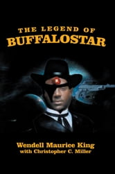 The Legend of Buffalostar - The Man with Three Faces ebook by Christopher C. Miller