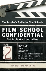 Film School Confidential - The Insider's Guide To Film Schools ebook by Tom Edgar,Karin Kelly