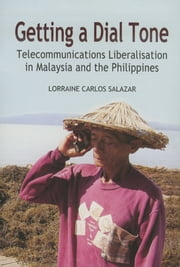 Getting a Dial Tone: Telecommunications Liberalisation in Malaysia and the Philippines ebook by Lorraine Carlos Salazar