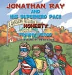 Jonathan Ray and His Superhero Pack - Honesty ebook by Dwain Esper, Franny Vergo