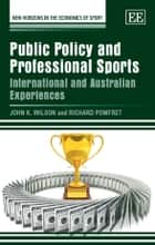 Public Policy and Professional Sports - International and Australian Experiences eBook by Wilson, J.K., Pomfret,...