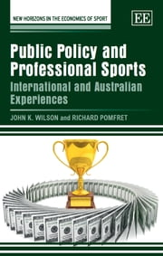 Public Policy and Professional Sports - International and Australian Experiences ebook by Wilson,J.K.,Pomfret,R.