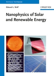 Nanophysics of Solar and Renewable Energy ebook by Edward L. Wolf